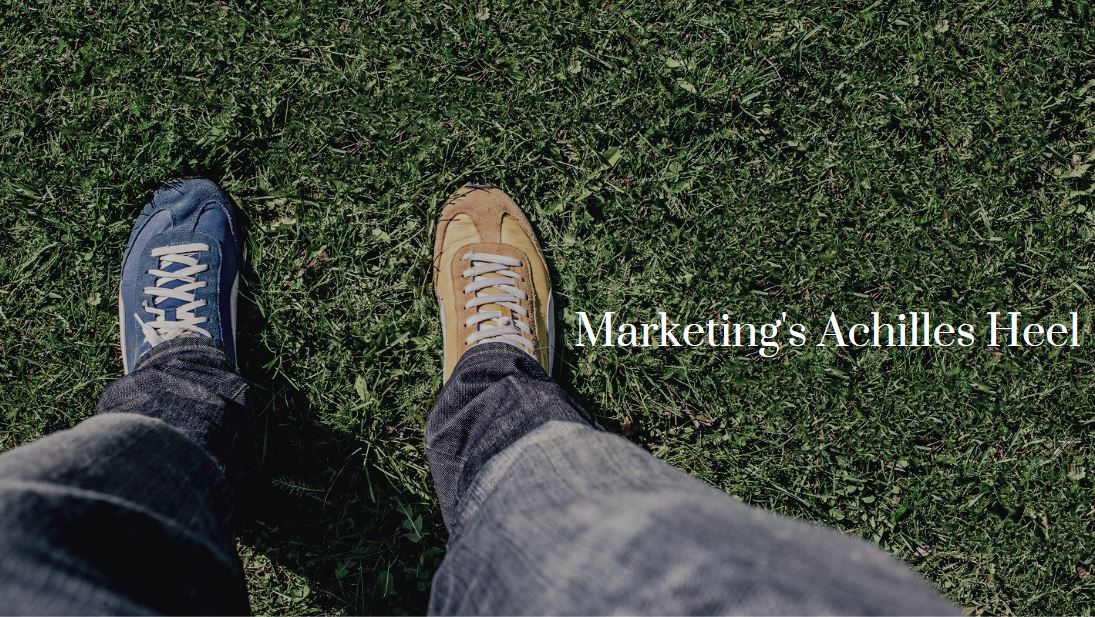 Marketing's Achilles Heel