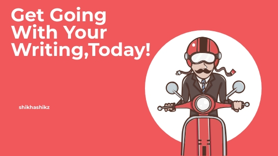Get Going With Your Writing,Today!
